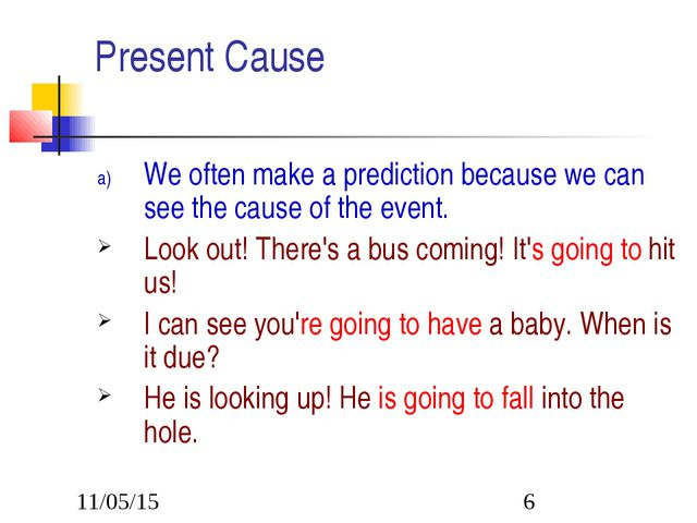 Present Cause We often make a prediction because we can see the cause of the...
