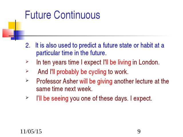 Future Continuous 2. It is also used to predict a future state or habit at a...