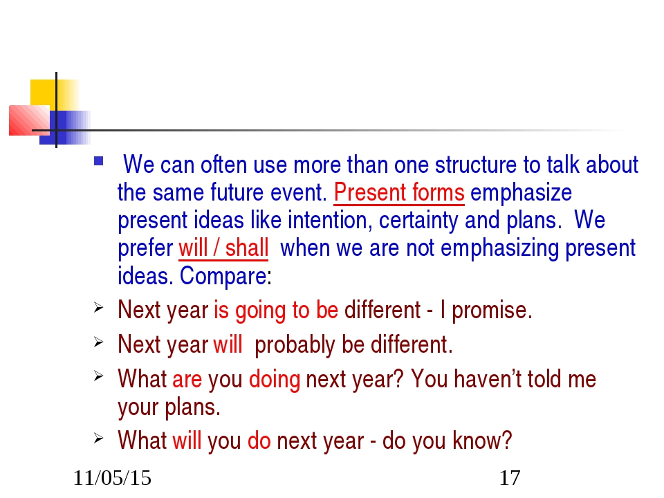 We can often use more than one structure to talk about the same future event...