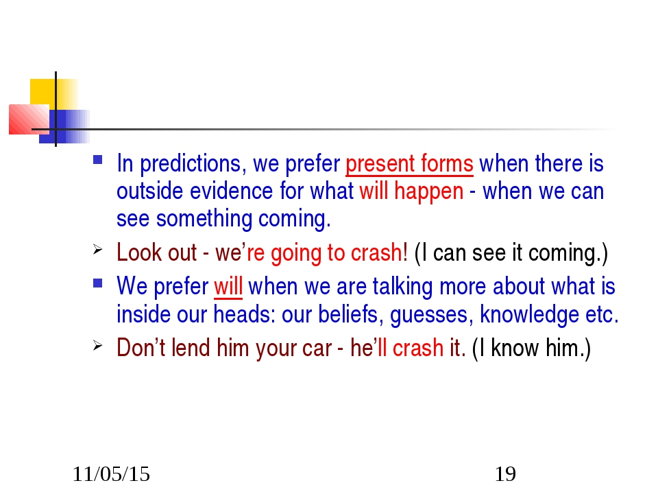 In predictions, we prefer present forms when there is outside evidence for wh...