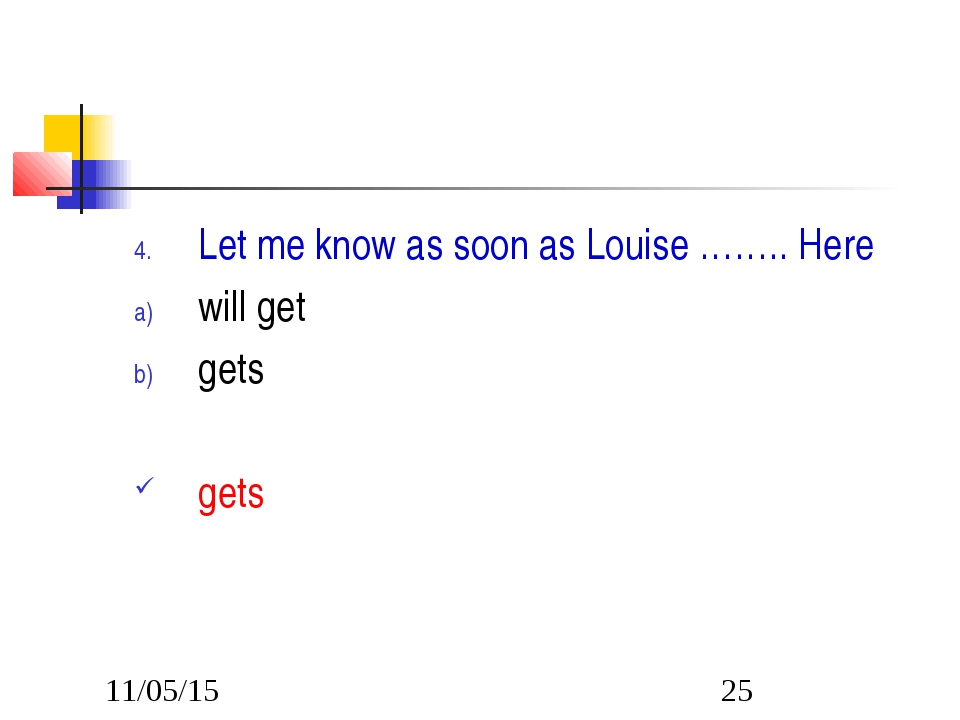 Let me know as soon as Louise …….. Here will get gets gets