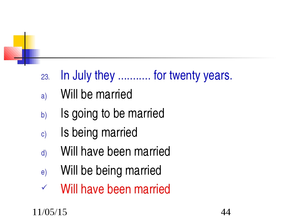 In July they ........... for twenty years. Will be married Is going to be mar...