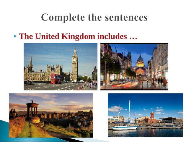 The United Kingdom includes …
