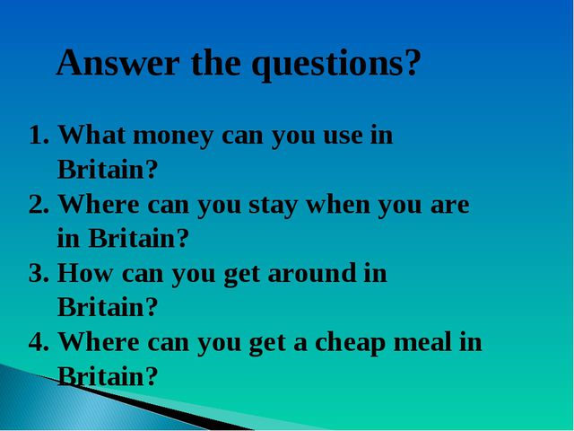 Answer the questions? What money can you use in Britain? Where can you stay w...