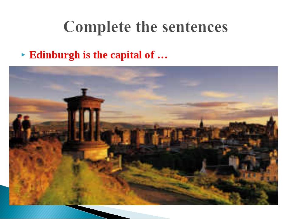 Edinburgh is the capital of …