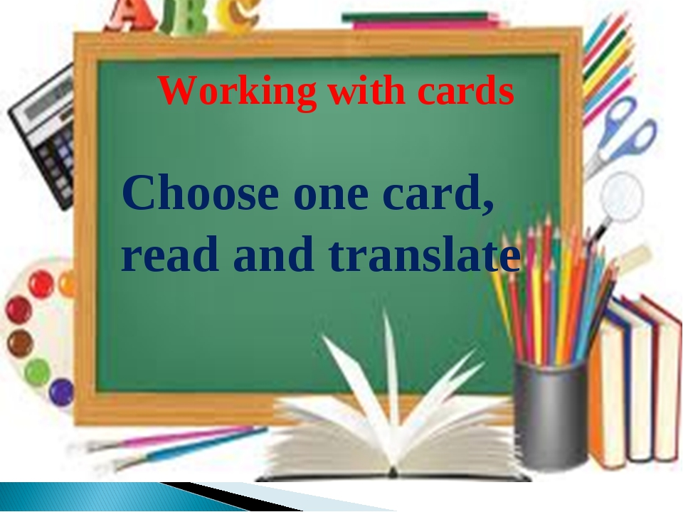 Working with cards Choose one card, read and translate