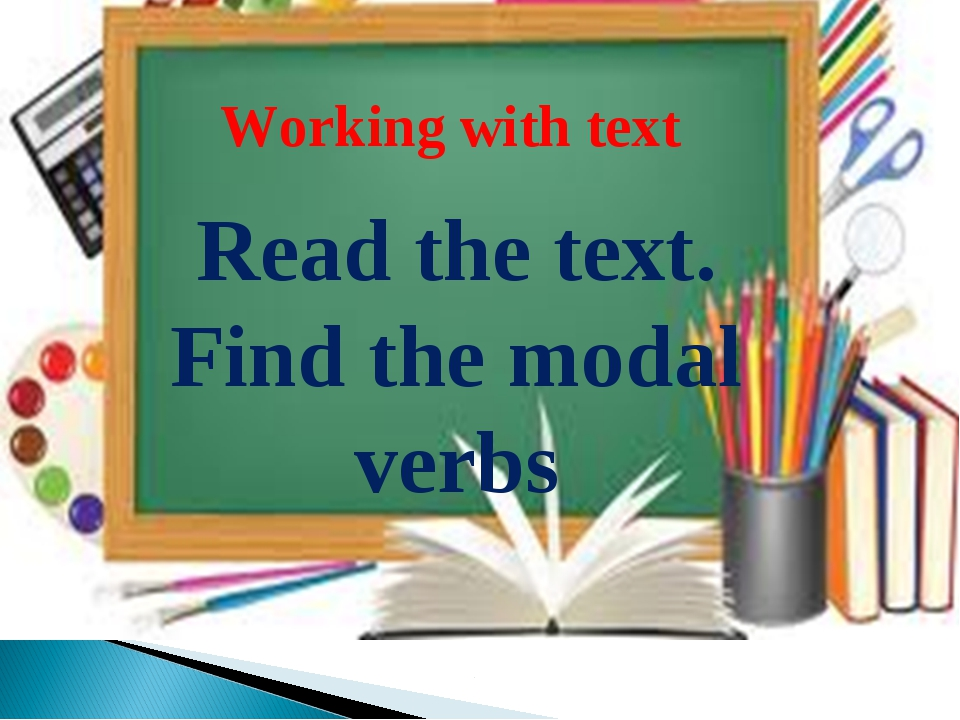 Working with text Read the text. Find the modal verbs
