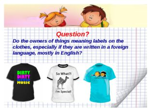 Question? Do the owners of things meaning labels on the clothes, especially