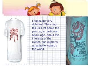 Labels are very different. They can tell us a lot about the person, in partic