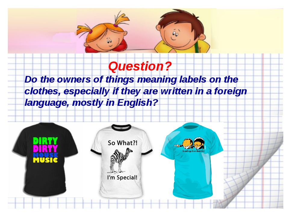 Question? Do the owners of things meaning labels on the clothes, especially...
