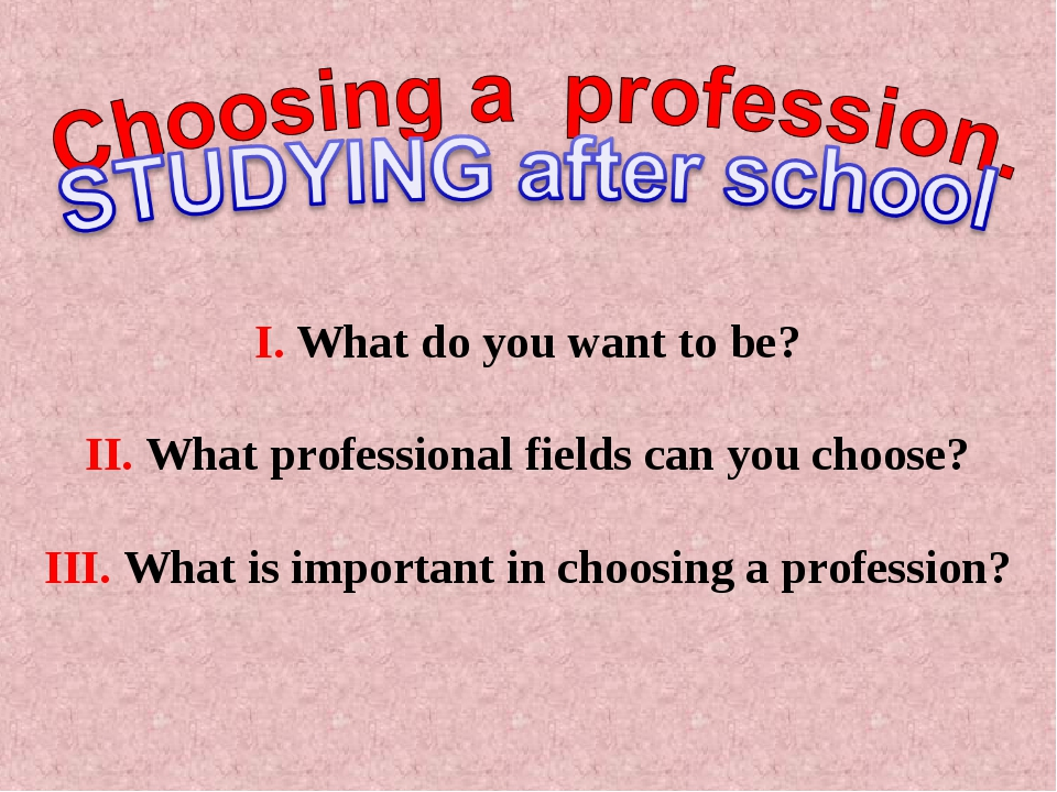 I. What do you want to be? II. What professional fields can you choose? III....