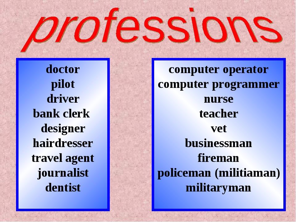 doctor pilot driver bank clerk designer hairdresser travel agent journalist d...