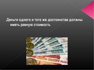 Деньги одного и того же достоинства должны иметь равную стоимость