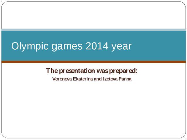 The presentation was prepared: Voronova Ekaterina and Izotova Panna Olympic g...