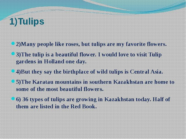 1)Tulips 2)Many people like roses, but tulips are my favorite flowers. 3)The...