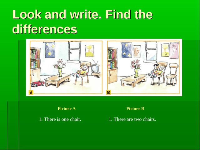Look and write. Find the differences Picture A Picture B 1. There is one cha...