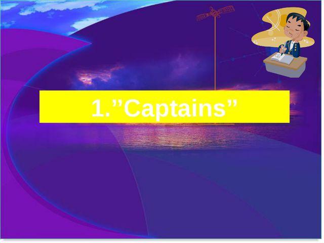 """1.''Captains"""""""