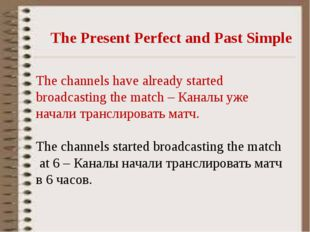 The Present Perfect and Past Simple The channels have already started broadca