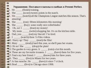 Упражнение. Поставьте глаголы в скобках в Present Perfect. He _____ (finish)