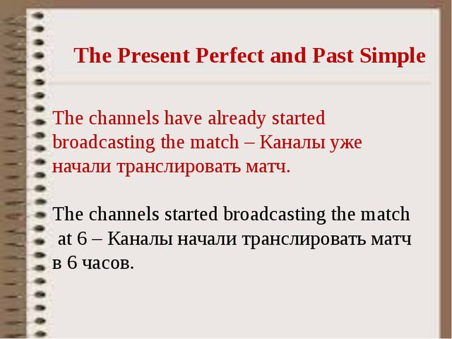 The Present Perfect and Past Simple The channels have already started broadca...