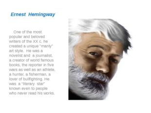 Ernest Hemingway One of the most popular and beloved writers of the XX c, he