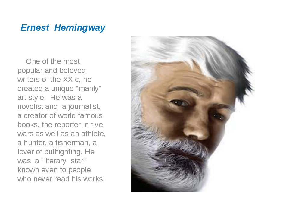 Ernest Hemingway One of the most popular and beloved writers of the XX c, he...