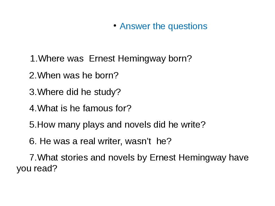 Answer the questions 1.Where was Ernest Hemingway born? 2.When was he born? 3...
