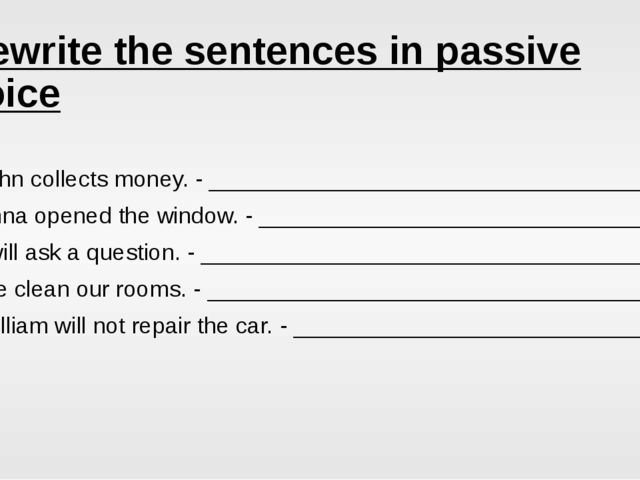 Rewrite the sentences in passive voice John collects money. - _______________...