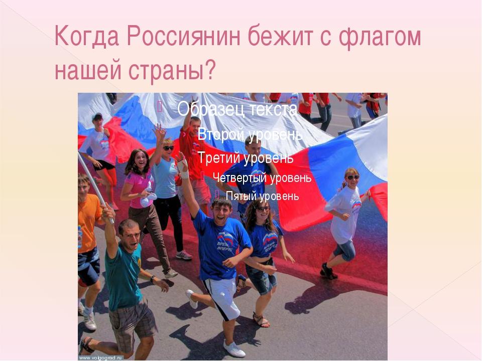 Когда Россиянин бежит с флагом нашей страны?