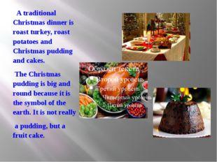A traditional Christmas dinner is roast turkey, roast potatoes and Christmas
