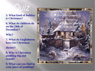 Quiz 5. What kind of holiday is Christmas? 6. What do children do on the 24th