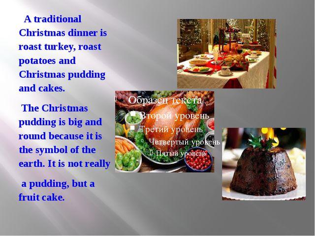A traditional Christmas dinner is roast turkey, roast potatoes and Christmas...