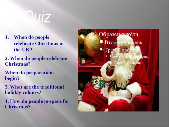 Quiz 1. When do people celebrate Christmas in the UK? 2. When do people celeb...