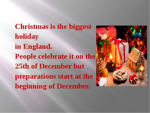 Christmas is the biggest holiday in England. People celebrate it on the 25th...