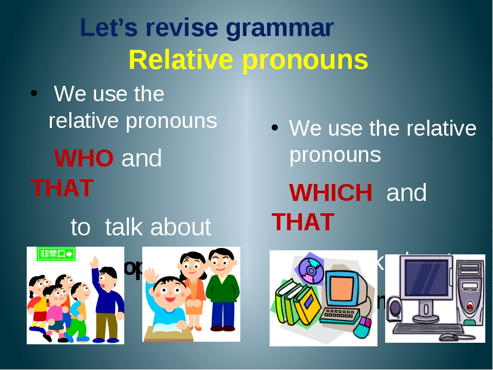 Let's revise grammar Relative pronouns We use the relative pronouns WHO and T...
