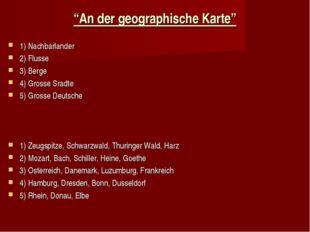 """""""An der geographische Karte"""" 1) Nachbarlander 2) Flusse 3) Berge 4) Grosse Sr"""