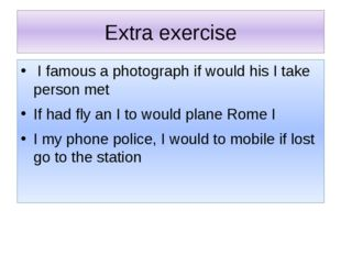 Extra exercise I famous a photograph if would his I take person met If had fl