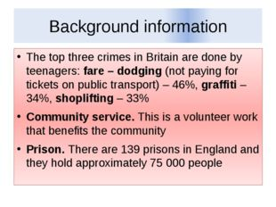 Background information The top three crimes in Britain are done by teenagers: