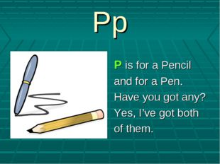 Pp P is for a Pencil and for a Pen. Have you got any? Yes, I've got both of t