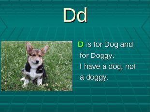 Dd D is for Dog and for Doggy. I have a dog, not a doggy.