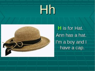 Hh H is for Hat. Ann has a hat. I'm a boy and I have a cap.
