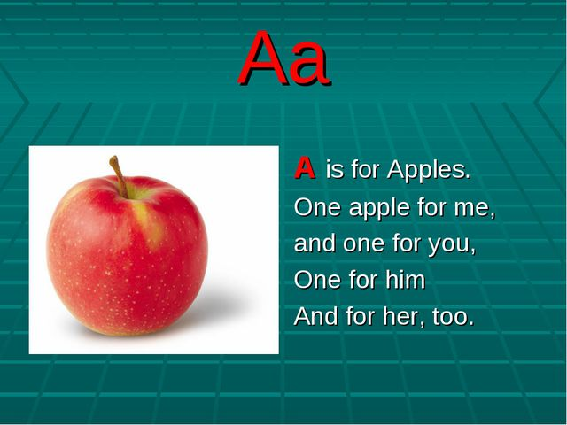 Aa A is for Apples. One apple for me, and one for you, One for him And for he...