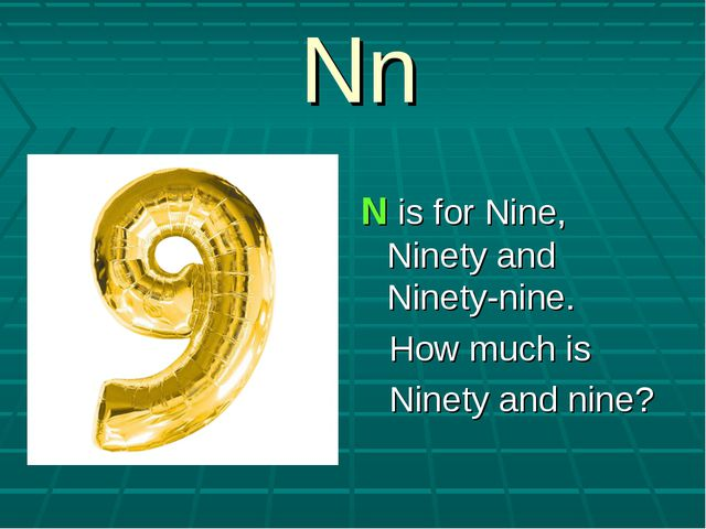 Nn N is for Nine, Ninety and Ninety-nine. How much is Ninety and nine?