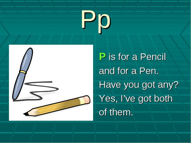 Pp P is for a Pencil and for a Pen. Have you got any? Yes, I've got both of t...