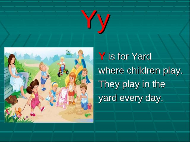 Yy Y is for Yard where children play. They play in the yard every day.