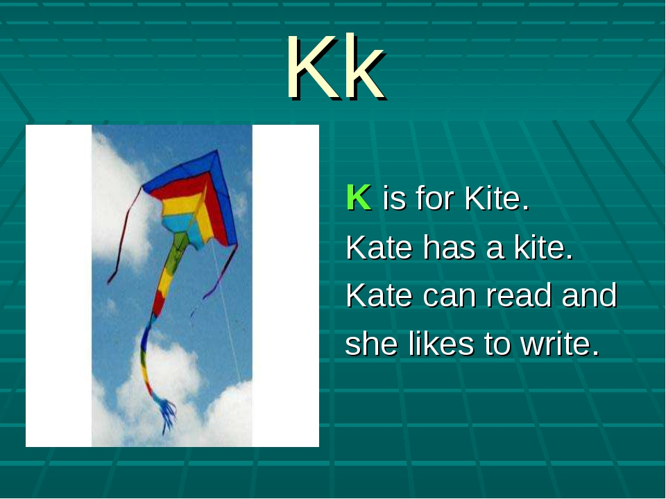 Kk K is for Kite. Kate has a kite. Kate can read and she likes to write.