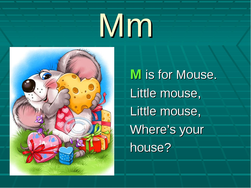 Mm M is for Mouse. Little mouse, Little mouse, Where's your house?