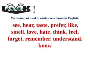 Verbs are not used in continuous tenses in English: see, hear, taste, prefer