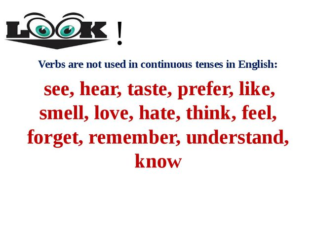 Verbs are not used in continuous tenses in English: see, hear, taste, prefer...