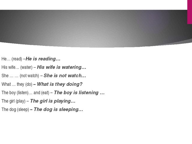 He… (read) –He is reading… His wife… (water) – His wife is watering… She … …...